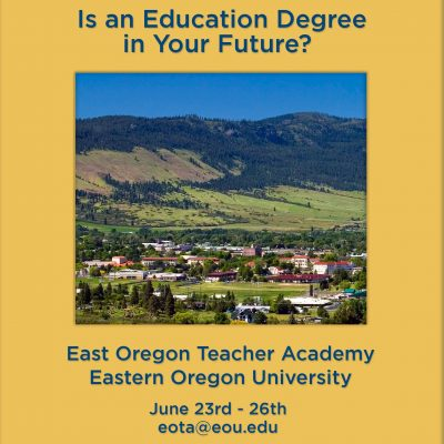 Eastern Oregon Teacher Academy ate Eastern Oregon University June 23-26 2021 eota@eou.edu